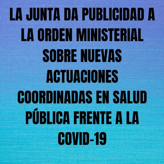La junta da publicidad a la orden ministerial sobre nuevas actuaciones coordinadas en salud pública frente a la Covid- 19